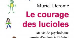 Le courage des lucioles, témoignage d'une psychologue auprès d'enfants à l'hôpital